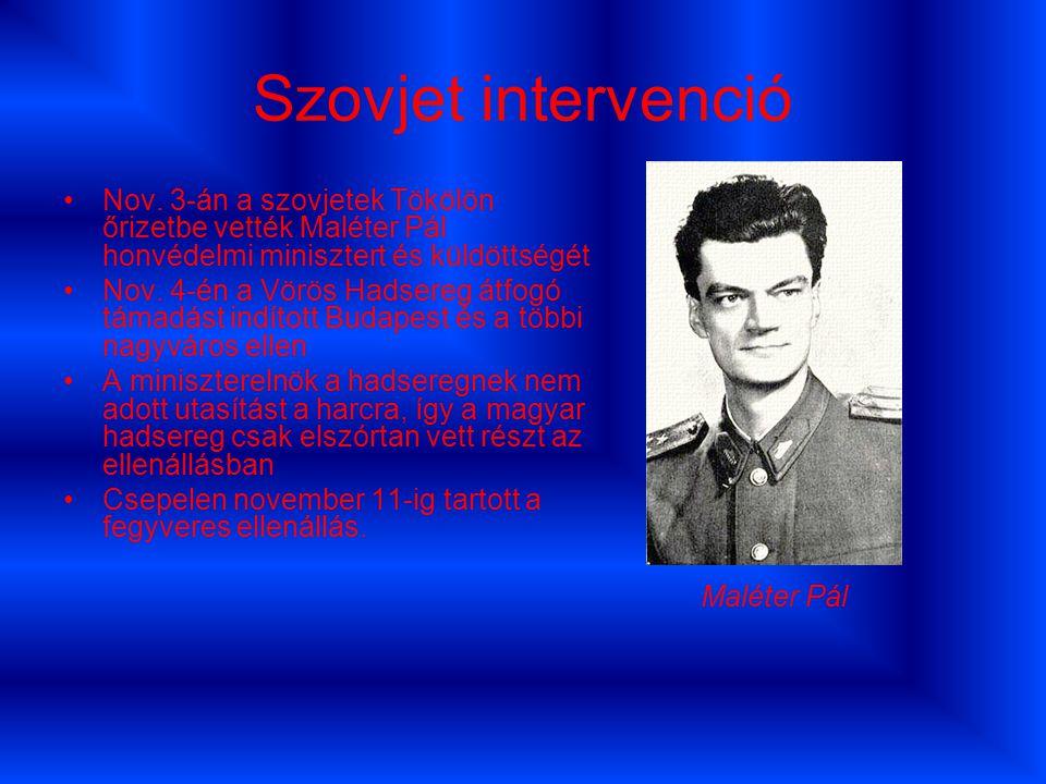 Szovjet intervenció Nov. 3-án a szovjetek Tökölön őrizetbe vették Maléter Pál honvédelmi minisztert és küldöttségét Nov. 4-én a Vörös Hadsereg átfogó