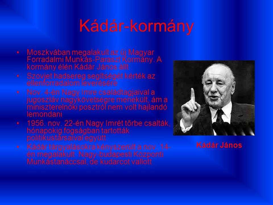 Kádár-kormány Moszkvában megalakult az új Magyar Forradalmi Munkás-Paraszt Kormány. A kormány élén Kádár János állt Szovjet hadsereg segítségét kérték