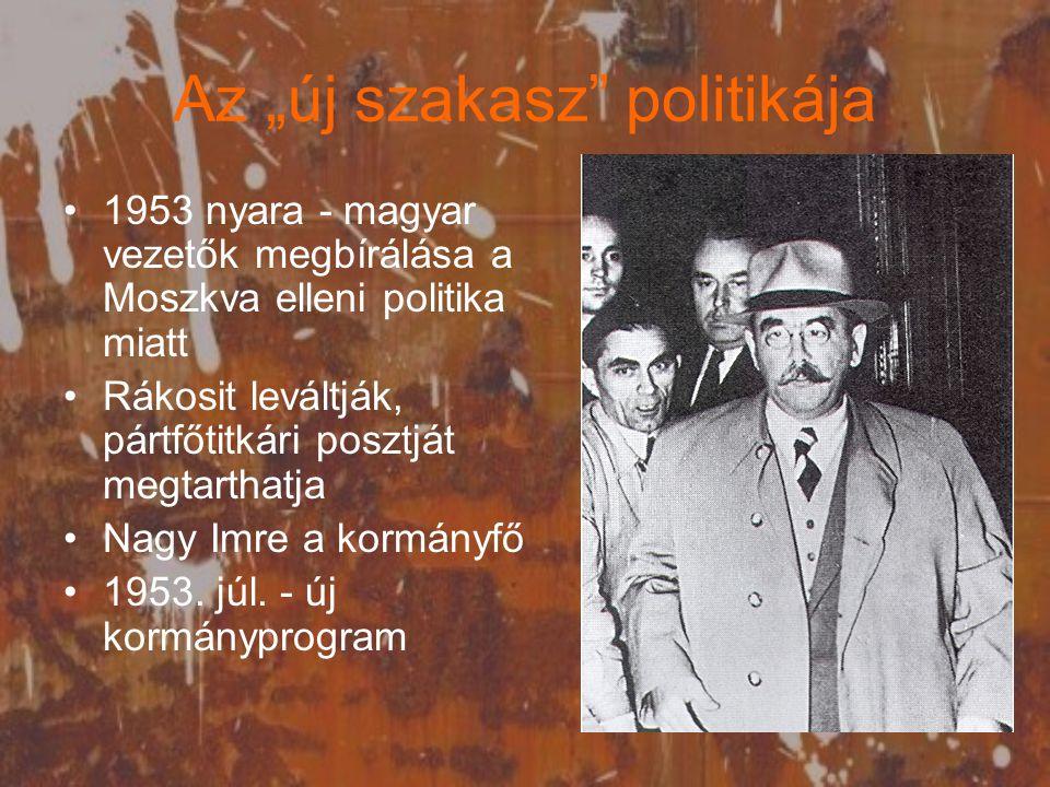 """Az """"új szakasz politikája 1953 nyara - magyar vezetők megbírálása a Moszkva elleni politika miatt Rákosit leváltják, pártfőtitkári posztját megtarthatja Nagy Imre a kormányfő 1953."""