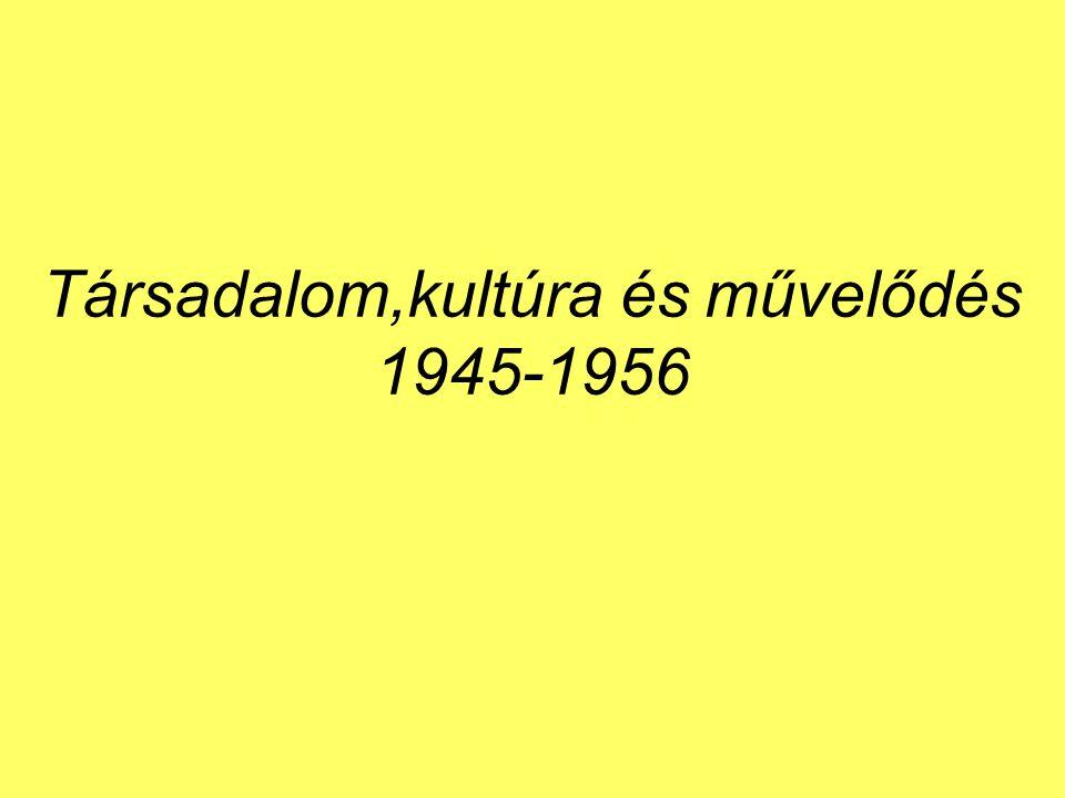 Társadalom,kultúra és művelődés 1945-1956