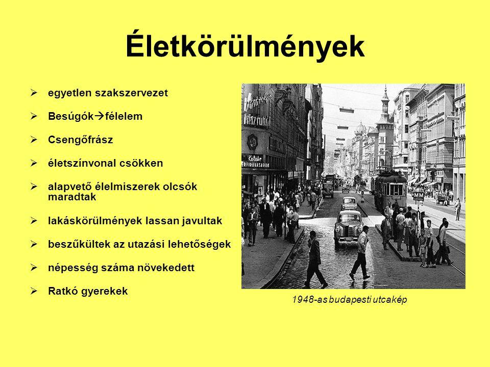 Életkörülmények  egyetlen szakszervezet  Besúgók  félelem  Csengőfrász  életszínvonal csökken  alapvető élelmiszerek olcsók maradtak  lakáskörülmények lassan javultak  beszűkültek az utazási lehetőségek  népesség száma növekedett  Ratkó gyerekek 1948-as budapesti utcakép