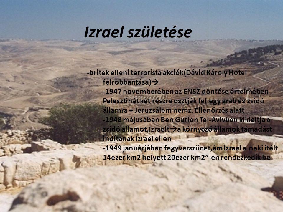 Izrael születése -britek elleni terrorista akciók(Dávid Károly Hotel felrobbantása)  -1947 novemberében az ENSZ döntése értelmében Palesztinát két ré