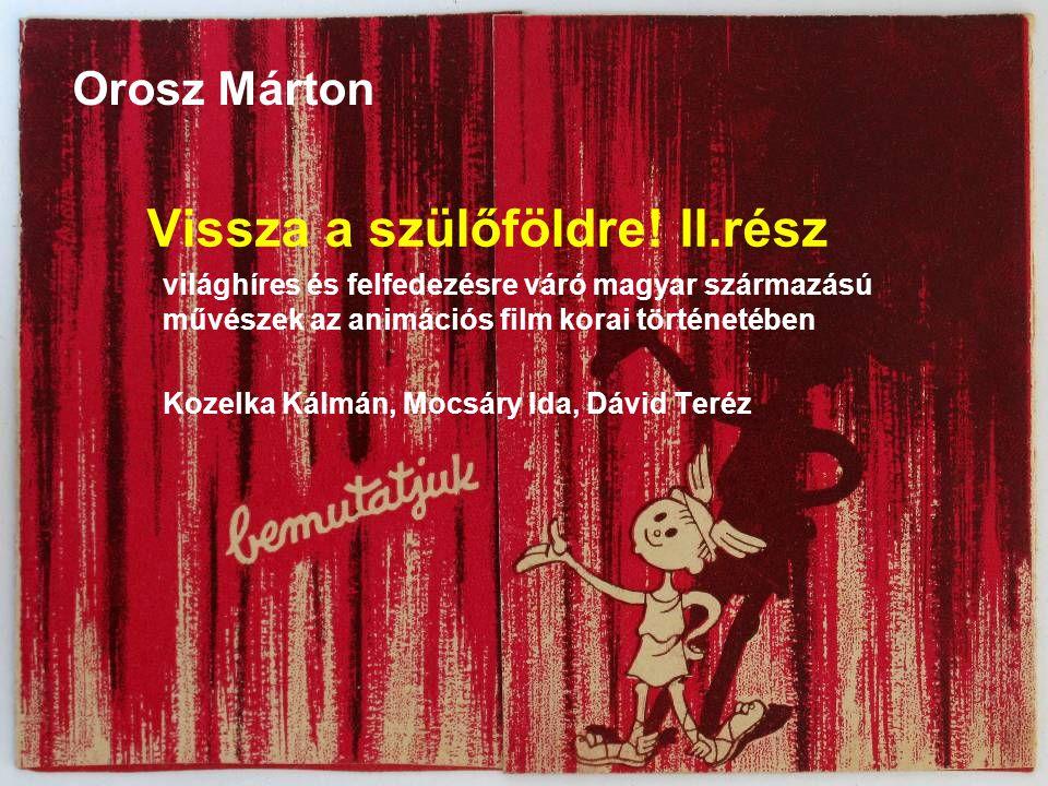 Vissza a szülőföldre! II.rész világhíres és felfedezésre váró magyar származású művészek az animációs film korai történetében Kozelka Kálmán, Mocsáry