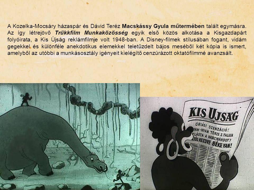 A Kozelka-Mocsáry házaspár és Dávid Teréz Macskássy Gyula műtermében talált egymásra. Az így létrejövő Trükkfilm Munkaközösség egyik első közös alkotá