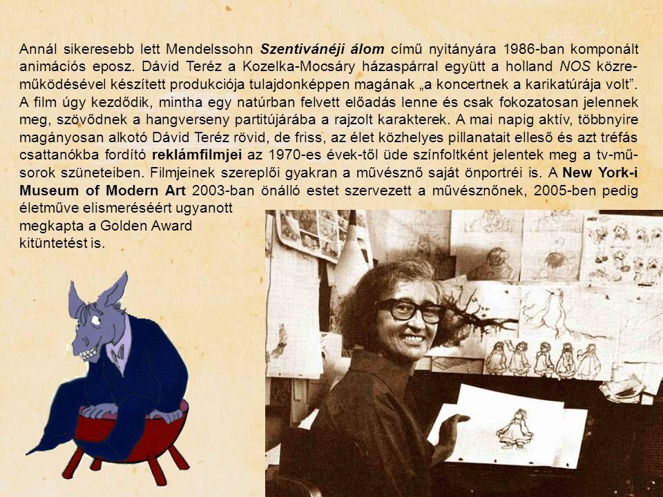 Annál sikeresebb lett Mendelssohn Szentivánéji álom című nyitányára 1986-ban komponált animációs eposz. Dávid Teréz a Kozelka-Mocsáry házaspárral együ