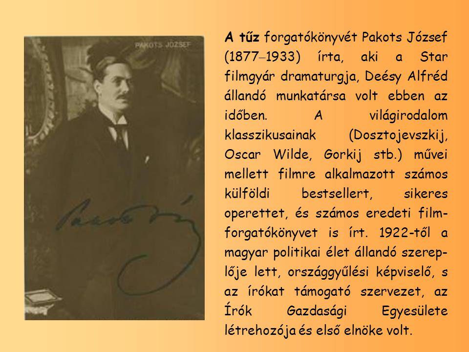 A tűz forgatókönyvét Pakots József (1877 – 1933) írta, aki a Star filmgyár dramaturgja, Deésy Alfréd állandó munkatársa volt ebben az időben. A világi