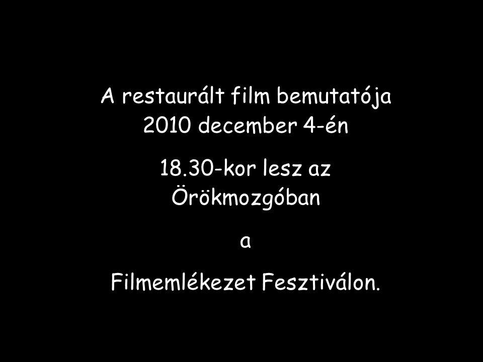 A restaurált film bemutatója 2010 december 4-én 18.30-kor lesz az Örökmozgóban a Filmemlékezet Fesztiválon.