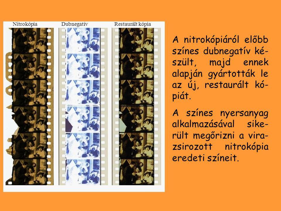 A nitrokópiáról előbb színes dubnegatív ké- szült, majd ennek alapján gyártották le az új, restaurált kó- piát. A színes nyersanyag alkalmazásával sik