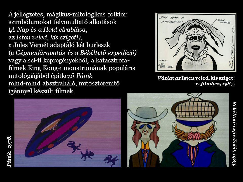 A jellegzetes, mágikus-mitologikus folklór szimbólumokat felvonultató alkotások (A Nap és a Hold elrablása, az Isten veled, kis sziget!), a Jules Vernét adaptáló két burleszk (a Gépmadáravatás és a Békéltető expedíció) vagy a sci-fi képregényekből, a katasztrófa- filmek King Kong-i monstrumának populáris mitológiájából építkező Pánik mind-mind absztraháló, mítoszteremtő igénnyel készült filmek.