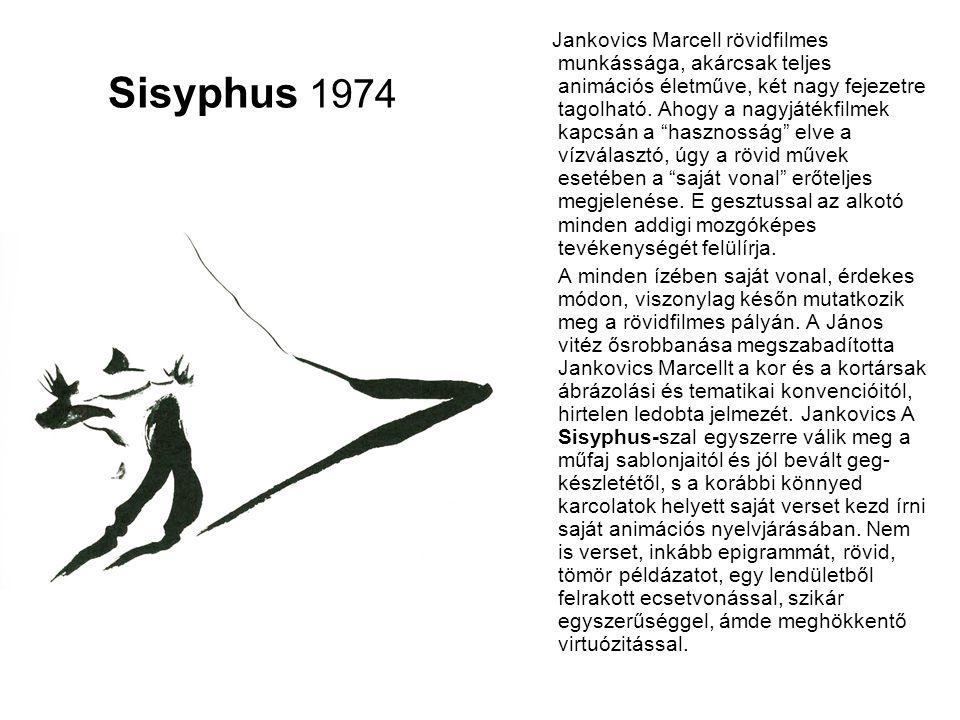 Sisyphus 1974 A drámai sorsú mitológiai hős, a minduntalan visszaguruló köveivel örök küzdelmét vívó Sisyphus megformálása Jankovics legőszintébb munkája, rövidfilmes pályája csúcsa.