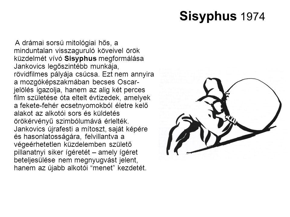 Sisyphus 1974 A drámai sorsú mitológiai hős, a minduntalan visszaguruló köveivel örök küzdelmét vívó Sisyphus megformálása Jankovics legőszintébb munk