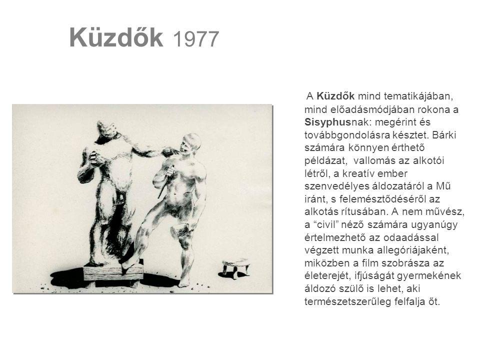 Küzdők 1977 A megmunkálás során életre kelő, s alkotóját immár a szobrász ifjúkori önarcképeként a megsemmisülésbe döntő szobor a véget nem érő körforgás pillanatnyi hőse és áldozata is, akár Sisyphus vagy a későbbi Fehérlófia.
