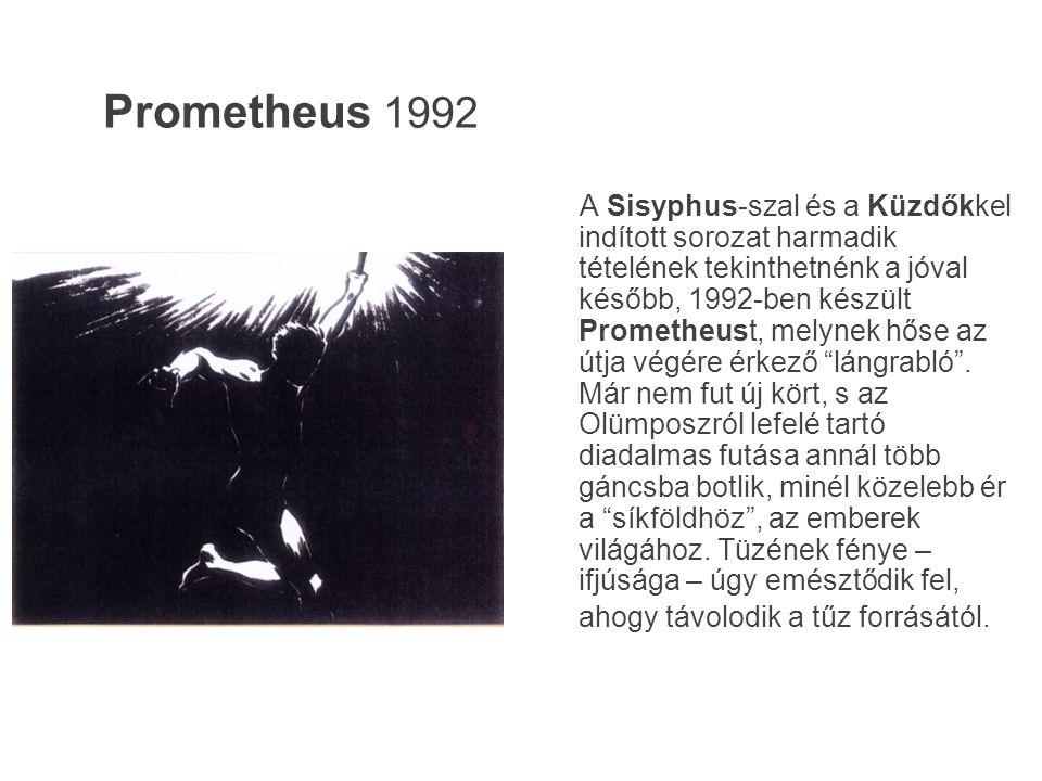 Prometheus 1992 A Sisyphus-szal és a Küzdőkkel indított sorozat harmadik tételének tekinthetnénk a jóval később, 1992-ben készült Prometheust, melynek