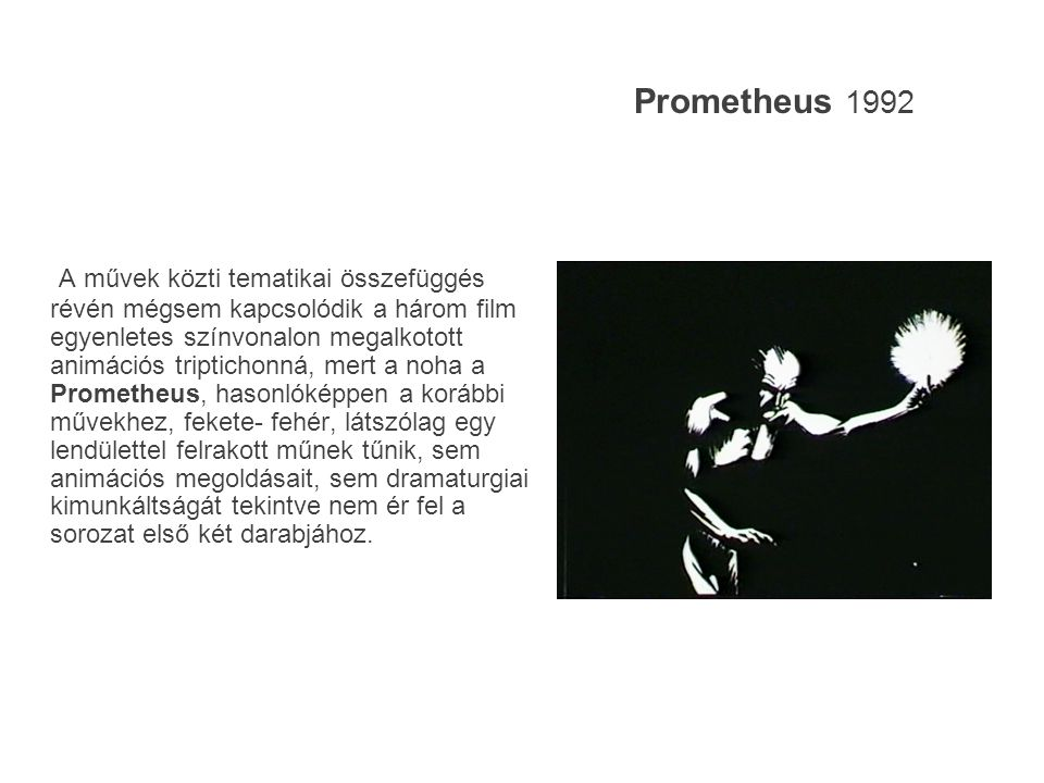Prometheus 1992 A művek közti tematikai összefüggés révén mégsem kapcsolódik a három film egyenletes színvonalon megalkotott animációs triptichonná, m