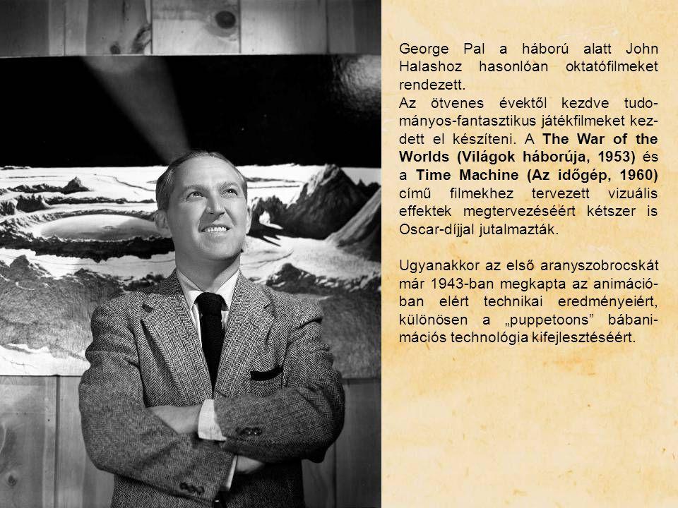 George Pal a háború alatt John Halashoz hasonlóan oktatófilmeket rendezett. Az ötvenes évektől kezdve tudo- mányos-fantasztikus játékfilmeket kez- det