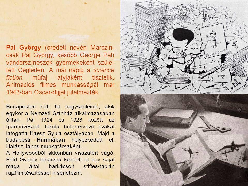 Pál György (eredeti nevén Marczin- csák Pál György, később George Pal) vándorszínészek gyermekeként szüle- tett Cegléden. A mai napig a science fictio