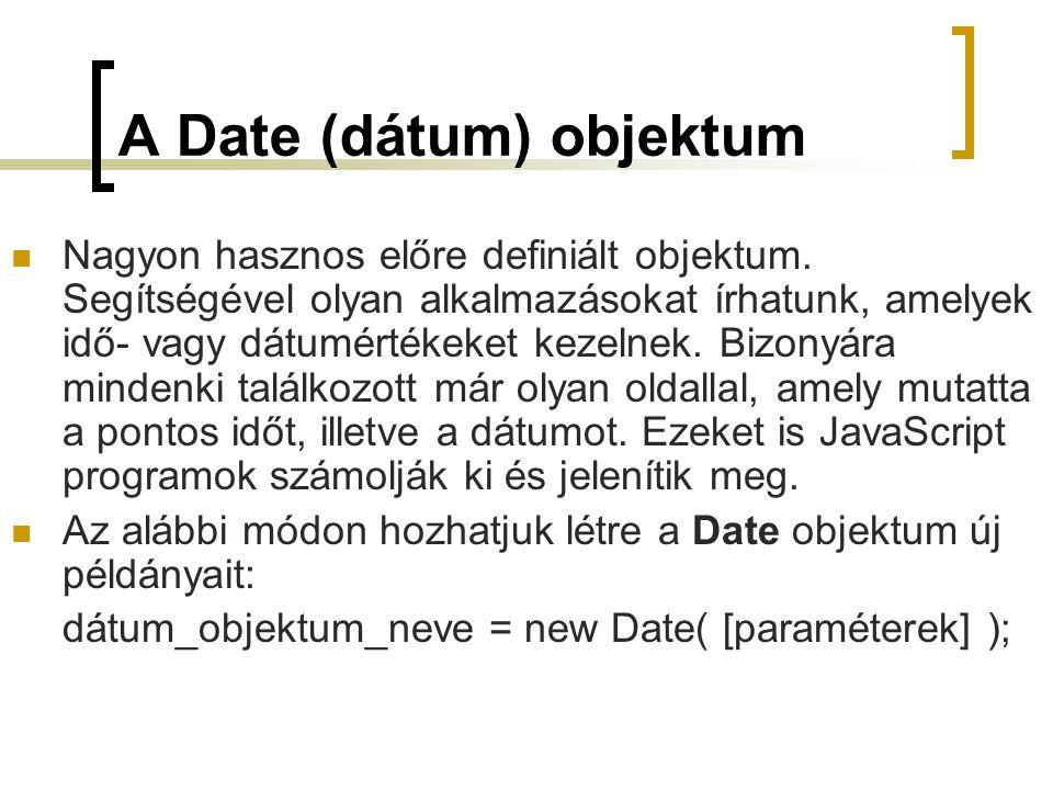 A Date (dátum) objektum Nagyon hasznos előre definiált objektum.