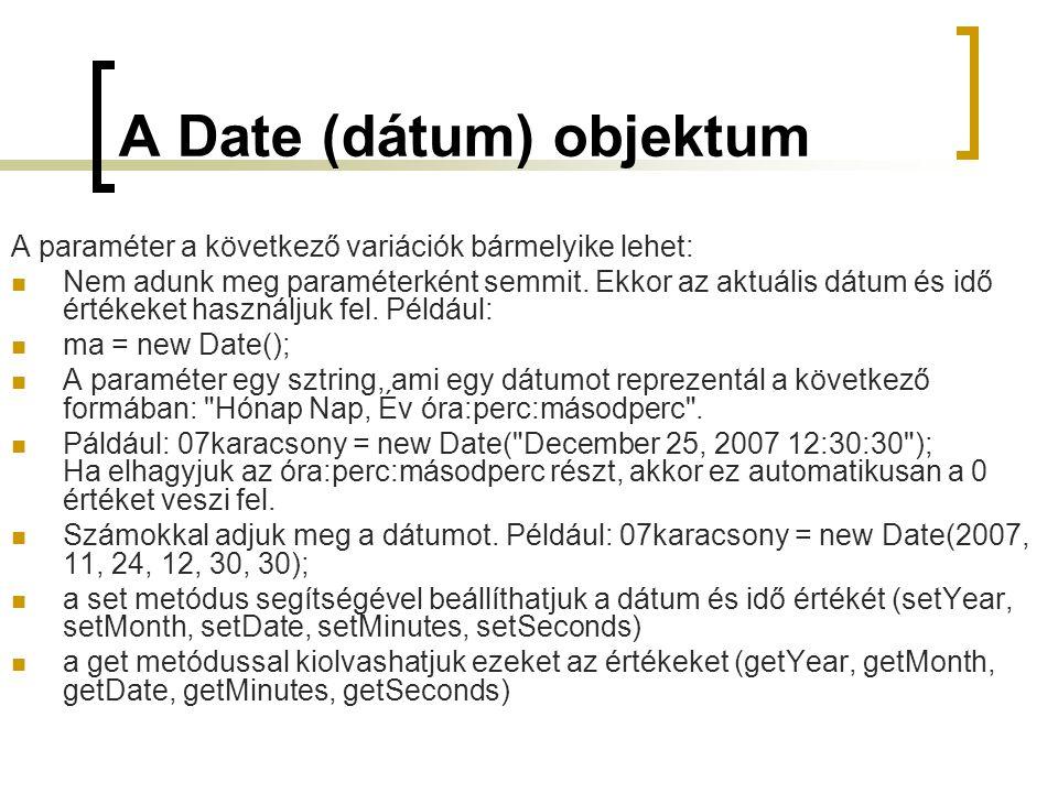 A Date (dátum) objektum A paraméter a következő variációk bármelyike lehet: Nem adunk meg paraméterként semmit.