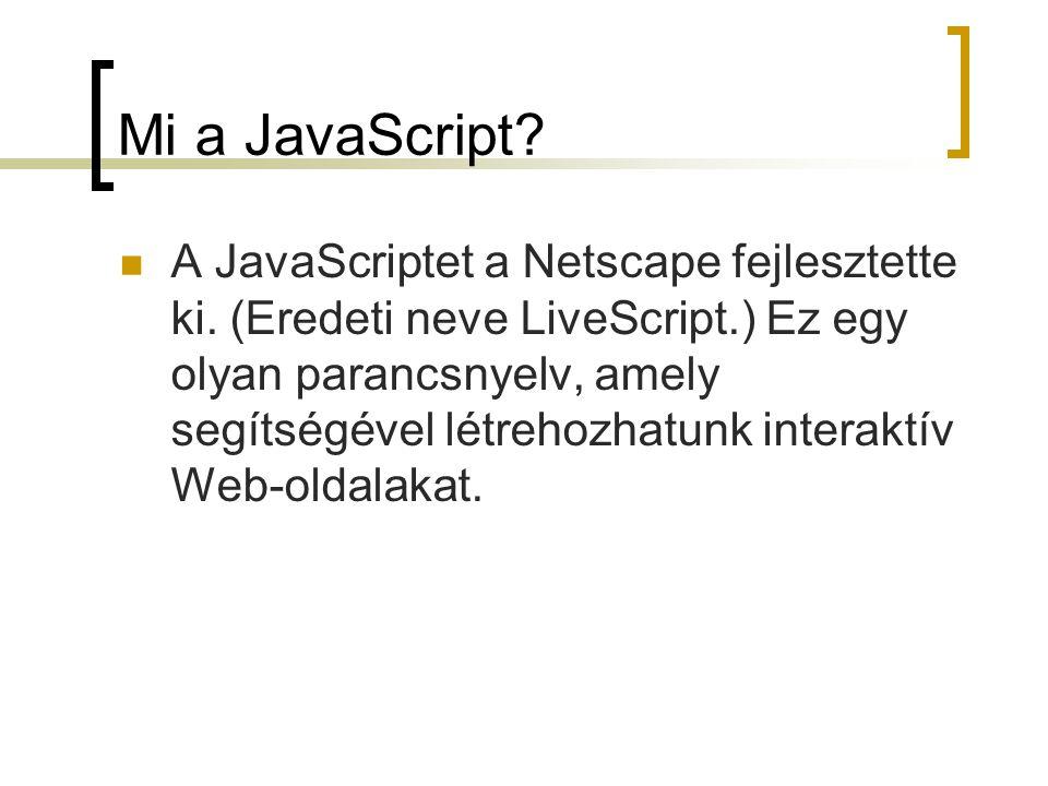 String objektum szoveg.link( http://www.netscape.com ) = JavaScript szoveg.big() = JavaScript szoveg.blink() = JavaScript szoveg.bold() = JavaScript szoveg.fixed() = JavaScript szoveg.italics() = JavaScript szoveg.small() = JavaScript szoveg.strike() = JavaScript szoveg.sub() = JavaScript szoveg.sup() = JavaScript JavaScript