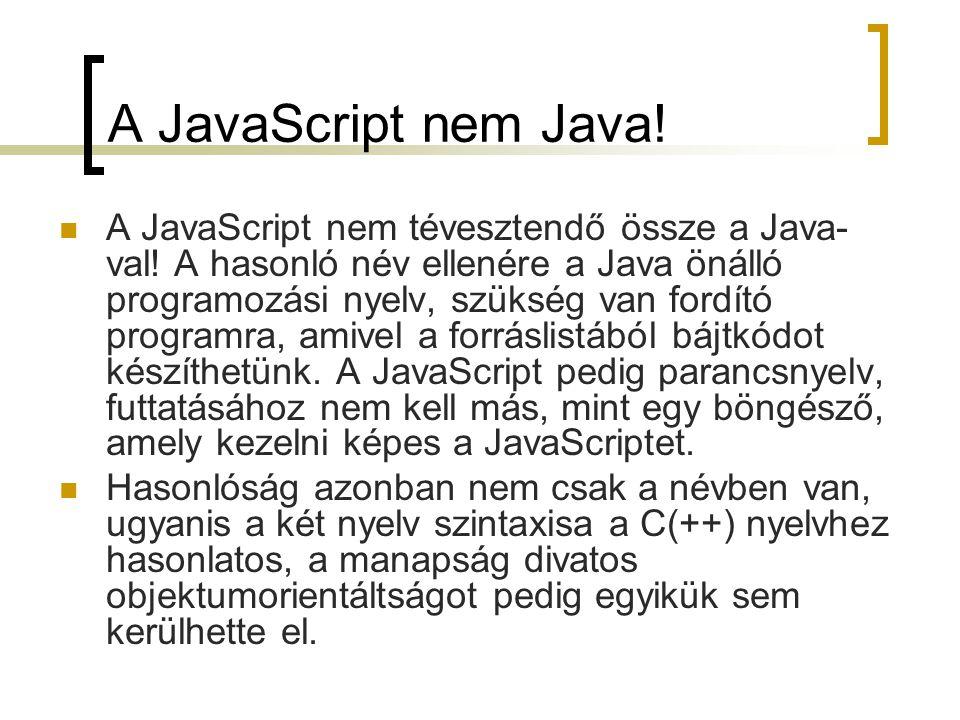 A JavaScript nem Java. A JavaScript nem tévesztendő össze a Java- val.