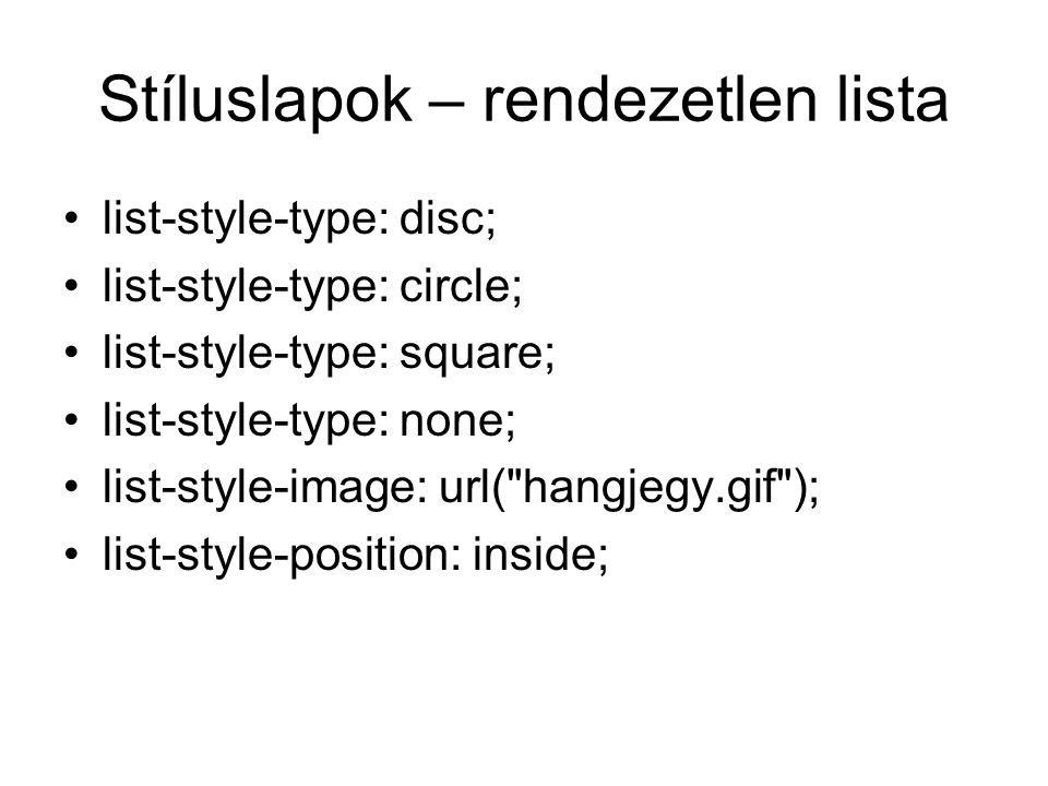 Stíluslapok – rendezetlen lista list-style-type: disc; list-style-type: circle; list-style-type: square; list-style-type: none; list-style-image: url( hangjegy.gif ); list-style-position: inside;