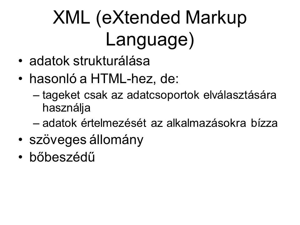 XML (eXtended Markup Language) adatok strukturálása hasonló a HTML-hez, de: –tageket csak az adatcsoportok elválasztására használja –adatok értelmezését az alkalmazásokra bízza szöveges állomány bőbeszédű
