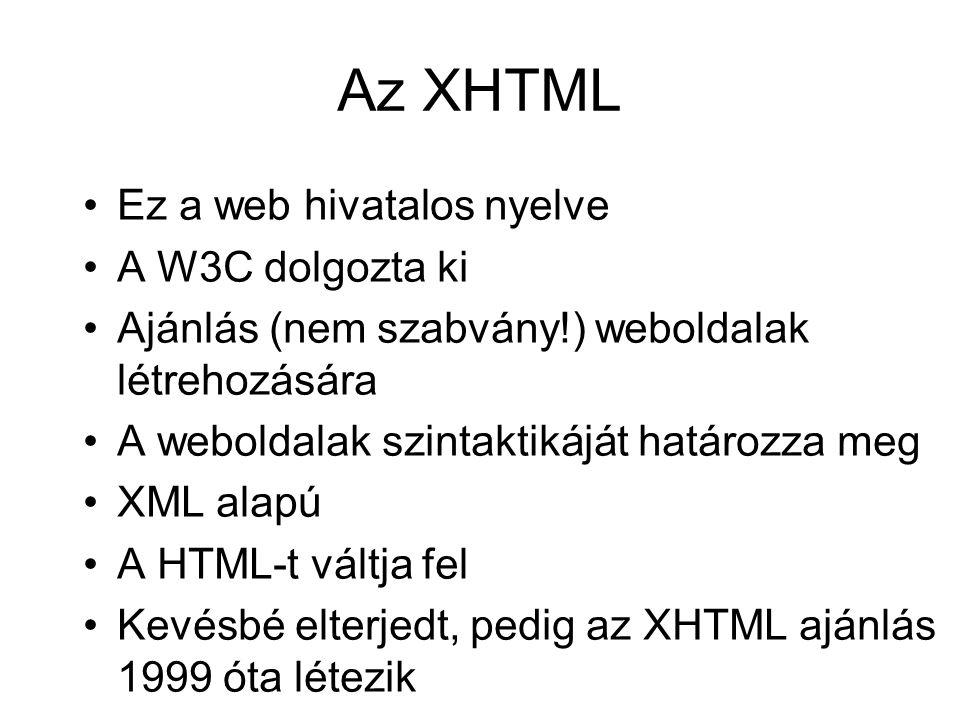"""Az XHTML előnyei Mivel XML alapú, könnyebb elemezni, mint a HTML-t (szigorú, strukturált adatleírás) A mobil eszközök (GSM-telefon, PDA-k) XHTML-böngészőt tartalmaznak, a HTML-böngésző nagyobb erőforrást igényel Ez a """"hivatalos nyelv A jövőben tömegesen el fog terjedni"""