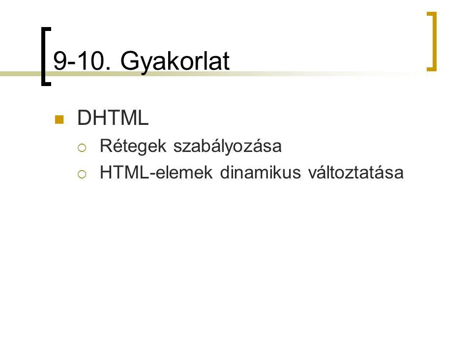 9-10. Gyakorlat DHTML  Rétegek szabályozása  HTML-elemek dinamikus változtatása