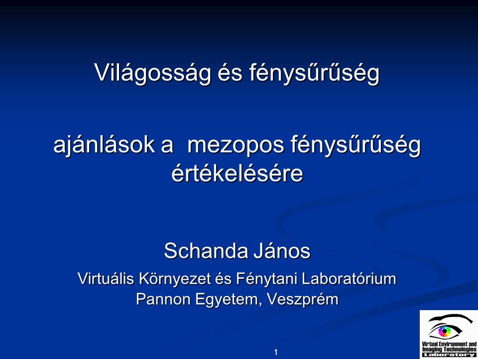 1 Világosság és fénysűrűség ajánlások a mezopos fénysűrűség értékelésére Schanda János Virtuális Környezet és Fénytani Laboratórium Pannon Egyetem, Ve