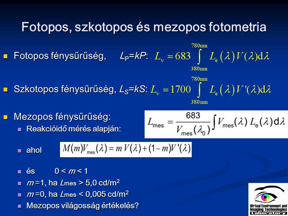 Fotopos, szkotopos és mezopos fotometria Fotopos fénysűrűség, L P =kP : Fotopos fénysűrűség, L P =kP : Szkotopos fénysűrűség, L S =kS : Szkotopos fény