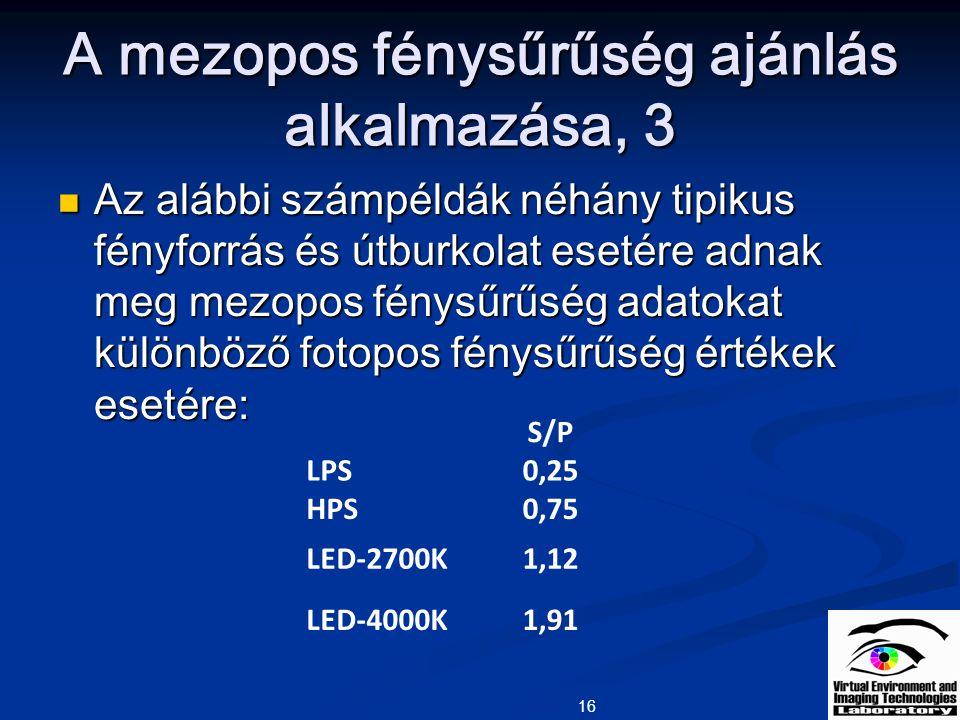 A mezopos fénysűrűség ajánlás alkalmazása, 3 Az alábbi számpéldák néhány tipikus fényforrás és útburkolat esetére adnak meg mezopos fénysűrűség adatok