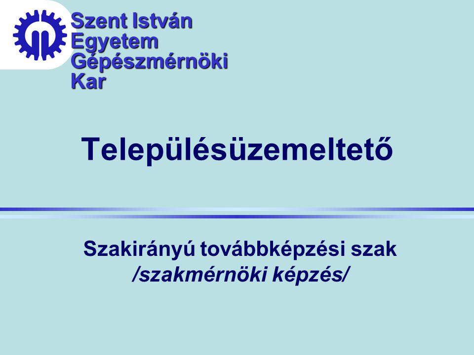 Szent István Egyetem Gépészmérnöki Kar Településüzemeltető Szakirányú továbbképzési szak /szakmérnöki képzés/