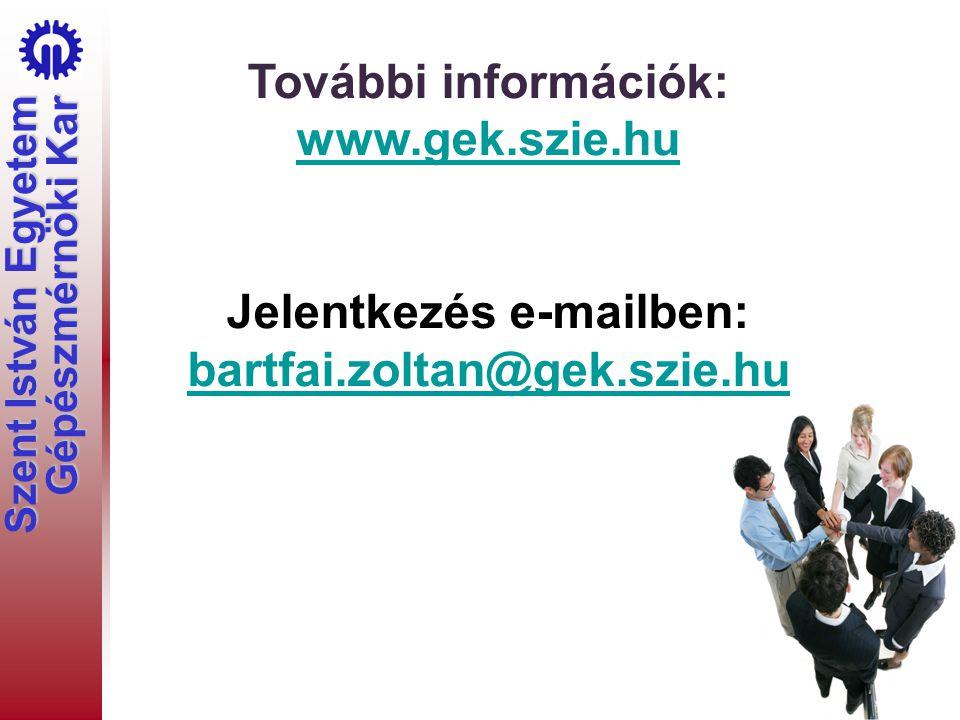 Szent István Egyetem Gépészmérnöki Kar További információk: www.gek.szie.hu Jelentkezés e-mailben: bartfai.zoltan@gek.szie.hu