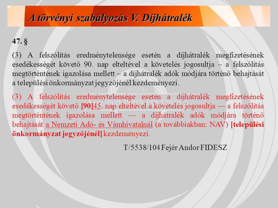 A törvényi szabályozás V. Díjhátralék 47. § (3) A felszólítás eredménytelensége esetén a díjhátralék megfizetésének esedékességét követő 90. nap eltel