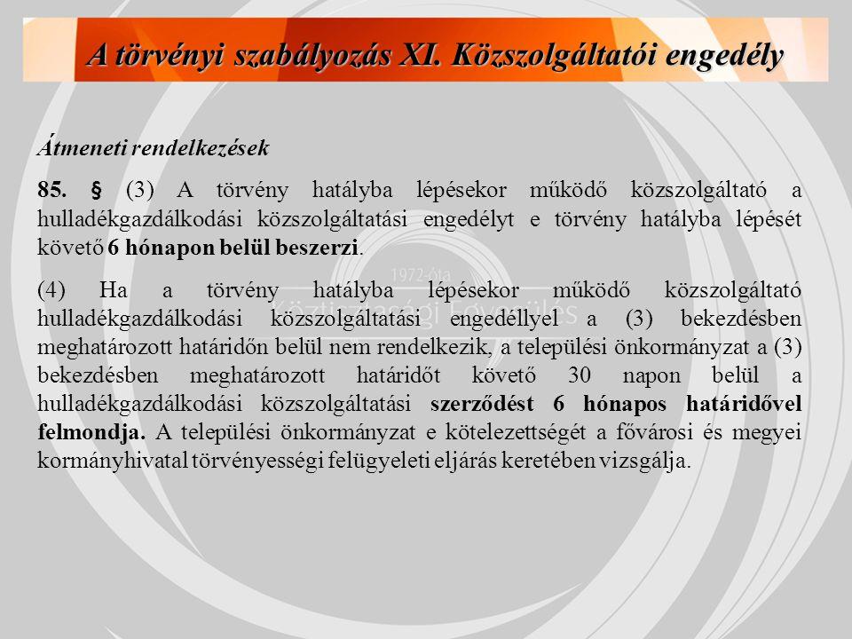 A törvényi szabályozás XI. Közszolgáltatói engedély Átmeneti rendelkezések 85. § (3) A törvény hatályba lépésekor működő közszolgáltató a hulladékgazd