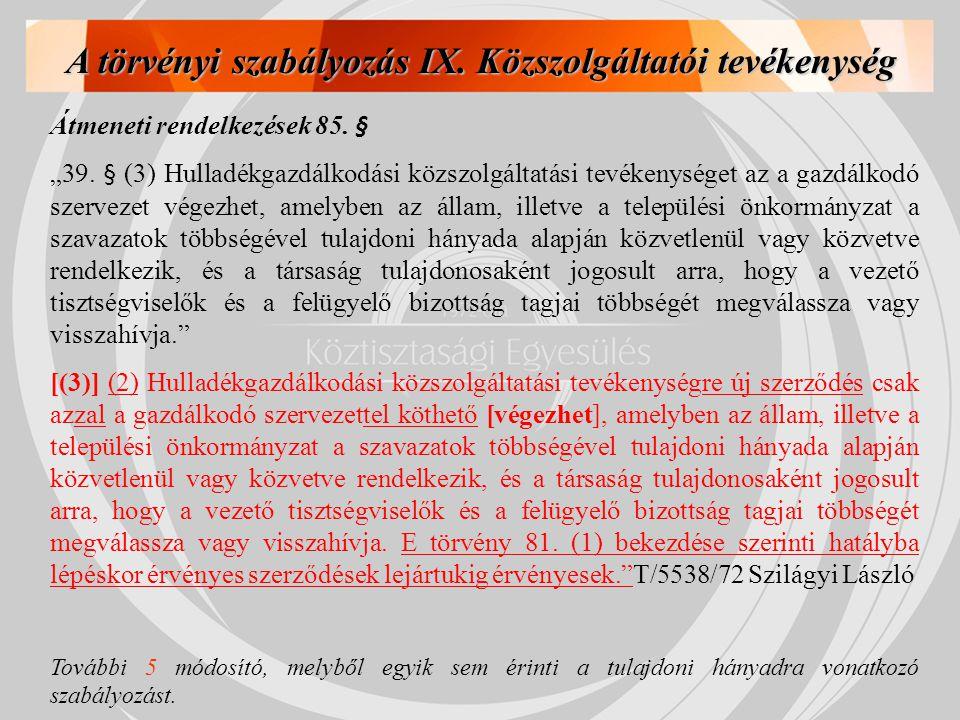 """A törvényi szabályozás IX. Közszolgáltatói tevékenység Átmeneti rendelkezések 85. § """"39. § (3) Hulladékgazdálkodási közszolgáltatási tevékenységet az"""