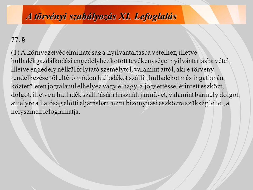 77. § (1) A környezetvédelmi hatóság a nyilvántartásba vételhez, illetve hulladékgazdálkodási engedélyhez kötött tevékenységet nyilvántartásba vétel,