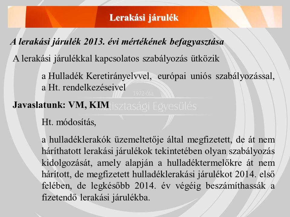 A lerakási járulék 2013. évi mértékének befagyasztása A lerakási járulékkal kapcsolatos szabályozás ütközik a Hulladék Keretirányelvvel, európai uniós