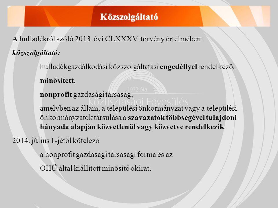 A hulladékról szóló 2013. évi CLXXXV. törvény értelmében: közszolgáltató: hulladékgazdálkodási közszolgáltatási engedéllyel rendelkező, minősített, no