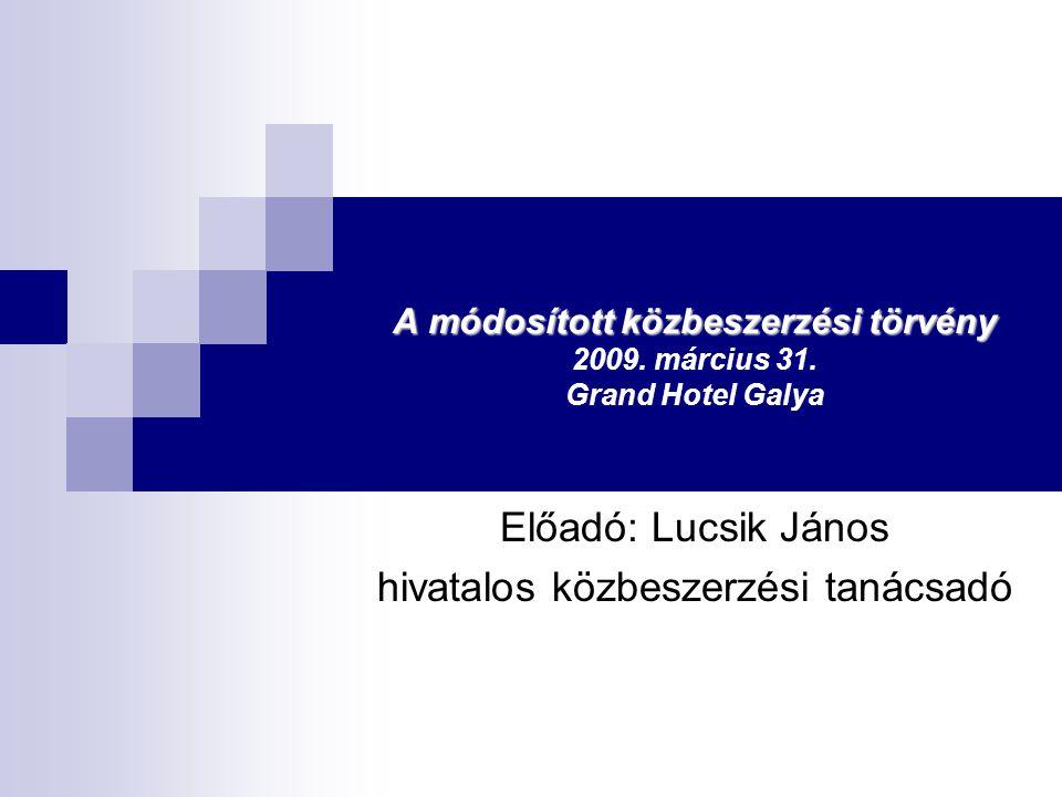 A módosított közbeszerzési törvény A módosított közbeszerzési törvény 2009. március 31. Grand Hotel Galya Előadó: Lucsik János hivatalos közbeszerzési