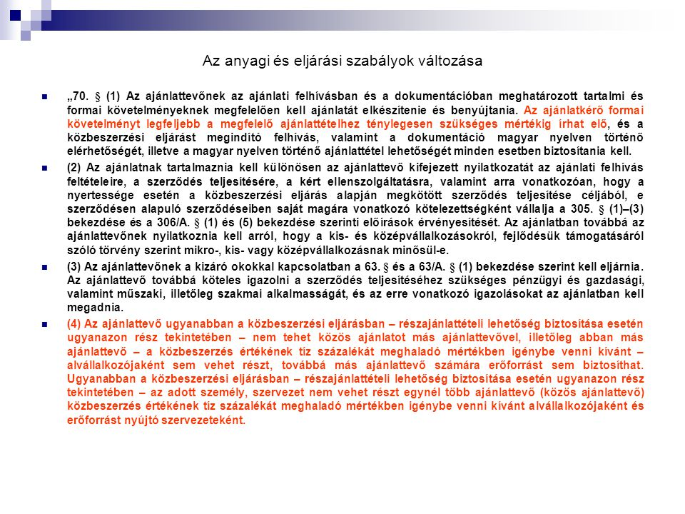 """Az anyagi és eljárási szabályok változása """"70. § (1) Az ajánlattevőnek az ajánlati felhívásban és a dokumentációban meghatározott tartalmi és formai k"""