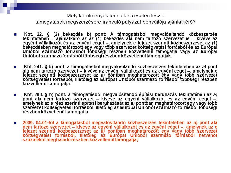 Mely körülmények fennállása esetén lesz a támogatások megszerzésére irányuló pályázat benyújtója ajánlatkérő? Kbt. 22. § (2) bekezdés b) pont: A támog