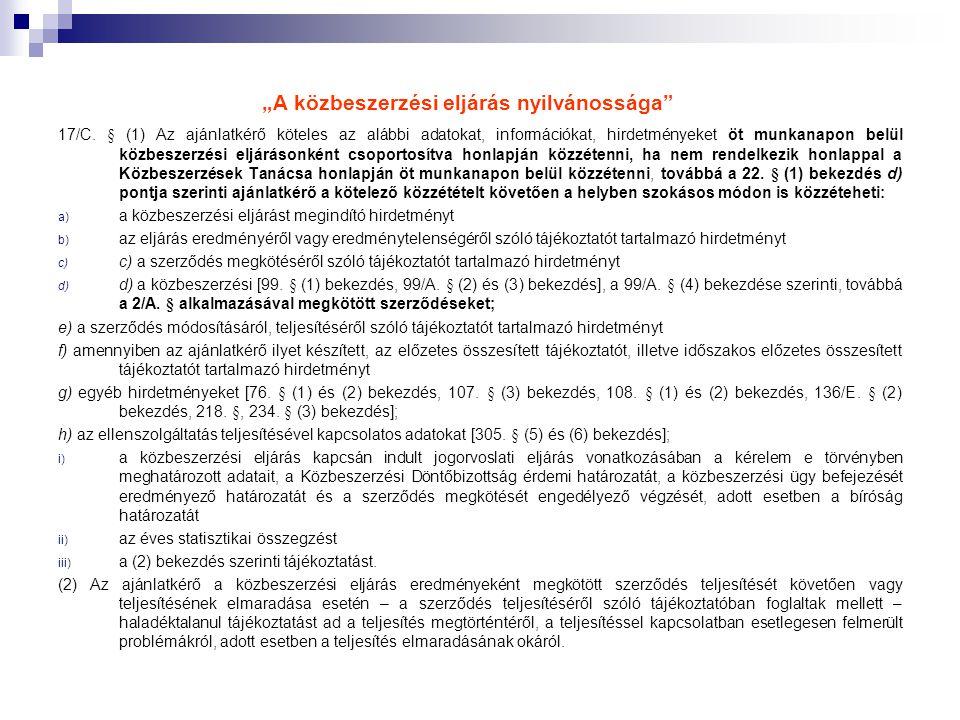"""""""A közbeszerzési eljárás nyilvánossága"""" 17/C. § (1) Az ajánlatkérő köteles az alábbi adatokat, információkat, hirdetményeket öt munkanapon belül közbe"""