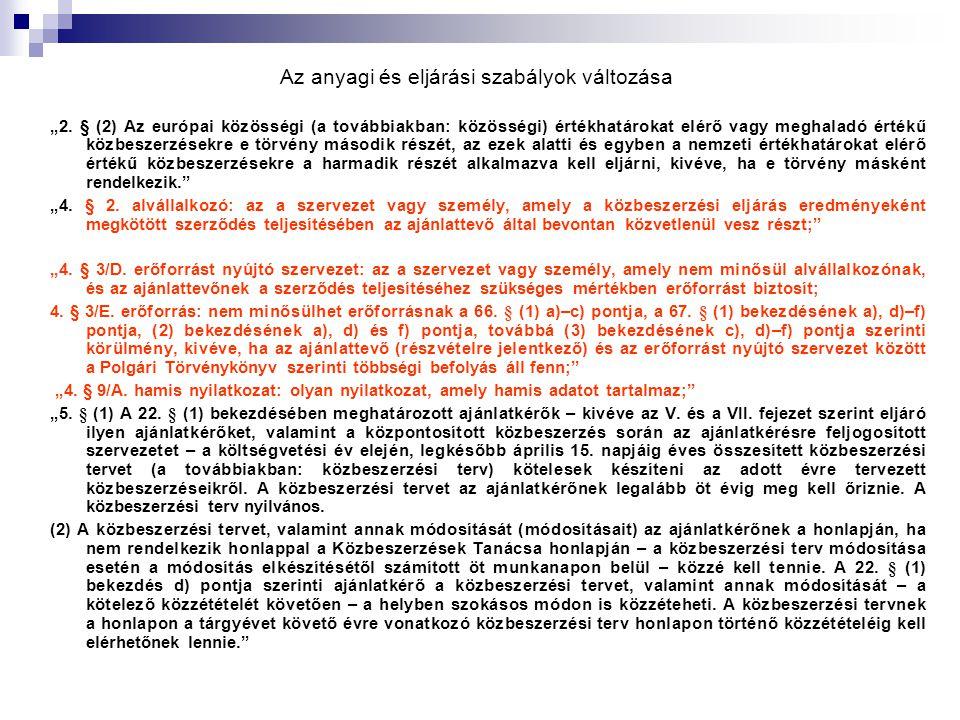 """Az anyagi és eljárási szabályok változása """"2. § (2) Az európai közösségi (a továbbiakban: közösségi) értékhatárokat elérő vagy meghaladó értékű közbes"""