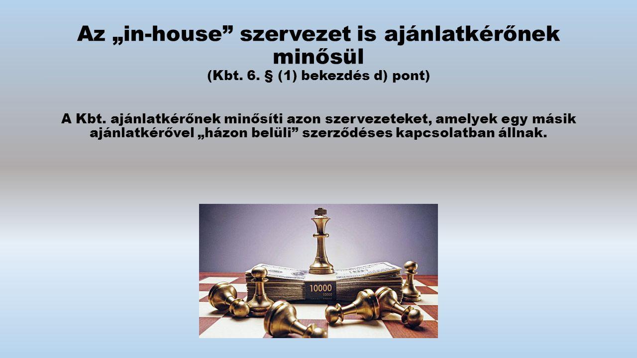 """Az """"in-house szervezet is ajánlatkérőnek minősül (Kbt."""