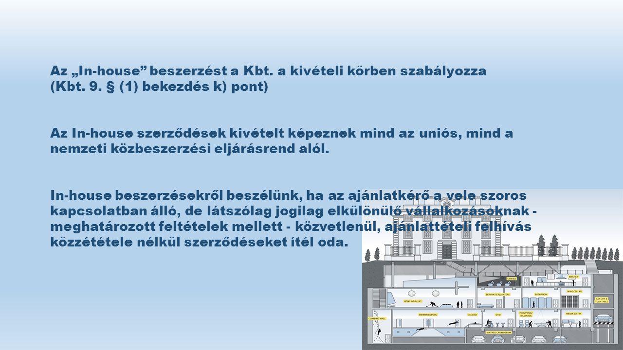 """Az """"In-house"""" beszerzést a Kbt. a kivételi körben szabályozza (Kbt. 9. § (1) bekezdés k) pont) Az In-house szerződések kivételt képeznek mind az uniós"""
