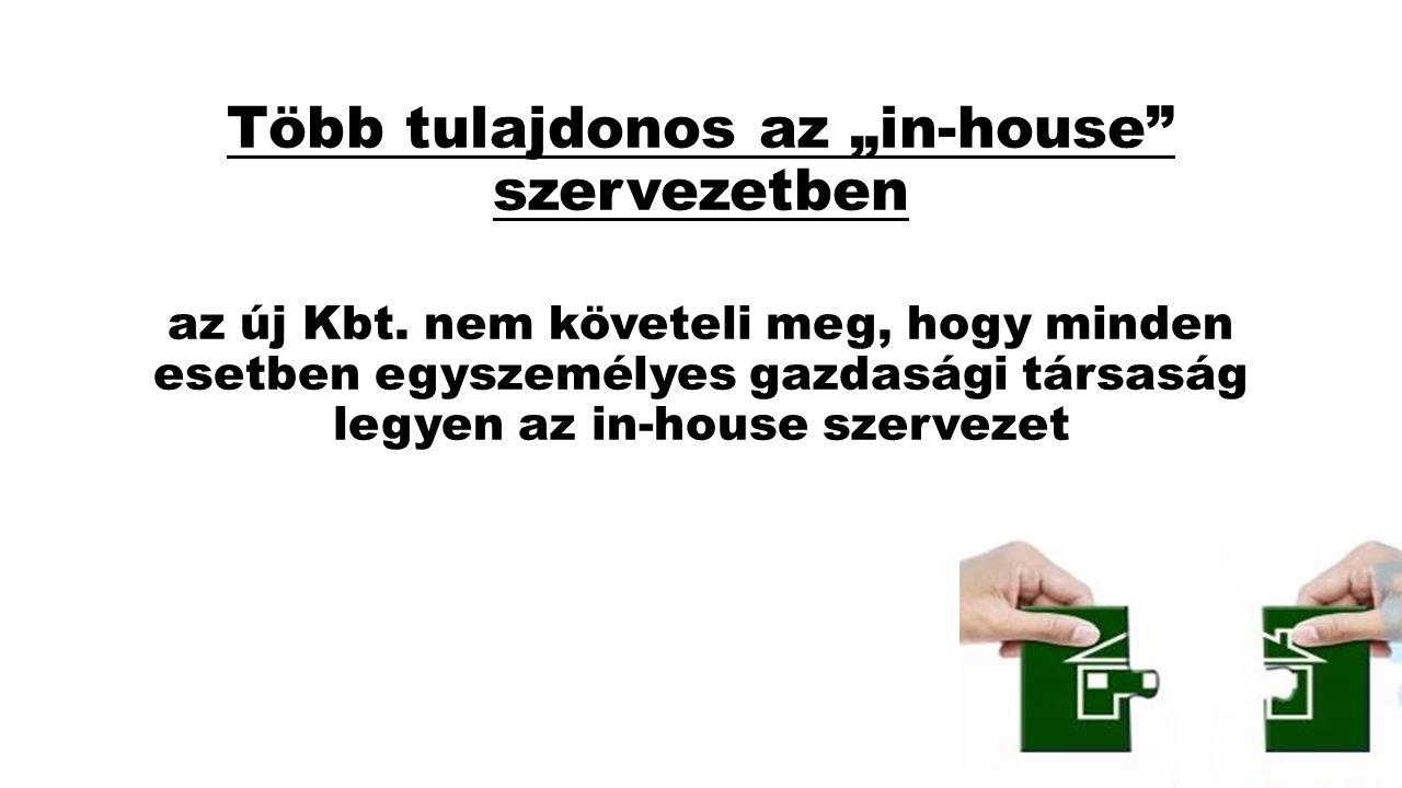 """Több tulajdonos az """"in-house"""" szervezetben az új Kbt. nem követeli meg, hogy minden esetben egyszemélyes gazdasági társaság legyen az in-house szervez"""