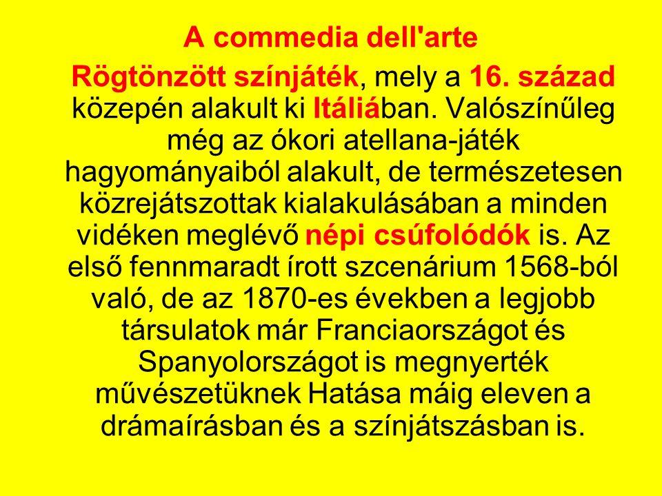A commedia dell'arte Rögtönzött színjáték, mely a 16. század közepén alakult ki Itáliában. Valószínűleg még az ókori atellana-játék hagyományaiból ala