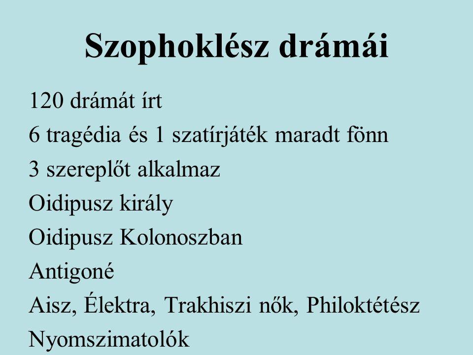 Szophoklész drámái 120 drámát írt 6 tragédia és 1 szatírjáték maradt fönn 3 szereplőt alkalmaz Oidipusz király Oidipusz Kolonoszban Antigoné Aisz, Élektra, Trakhiszi nők, Philoktétész Nyomszimatolók