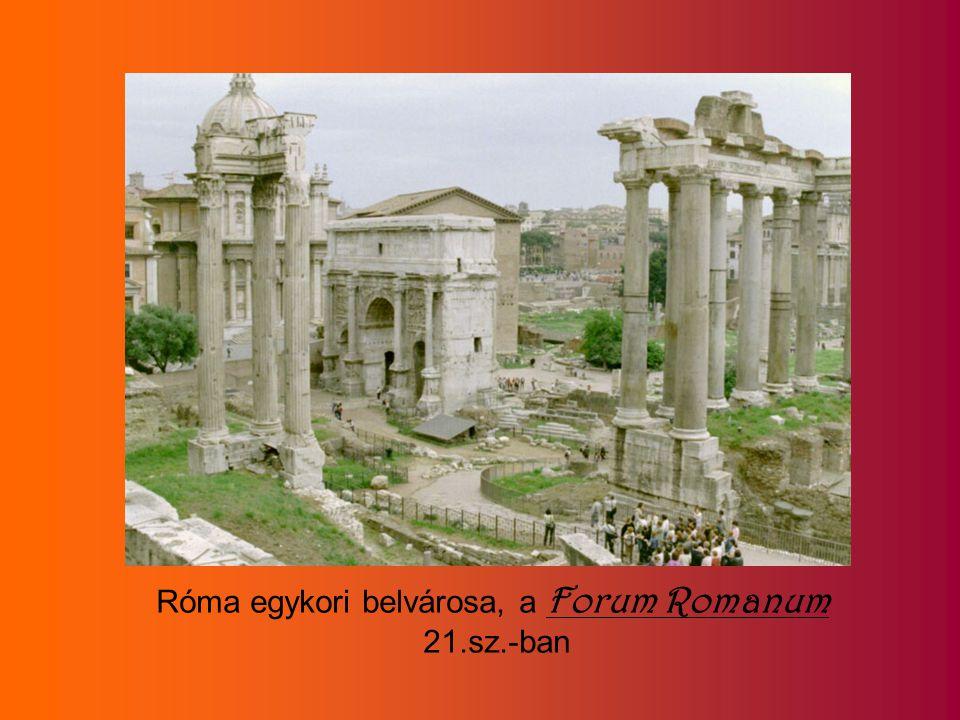 Róma egykori belvárosa, a Forum Romanum 21.sz.-ban